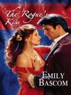 The Rogue's Kiss ebook by Emily Bascom