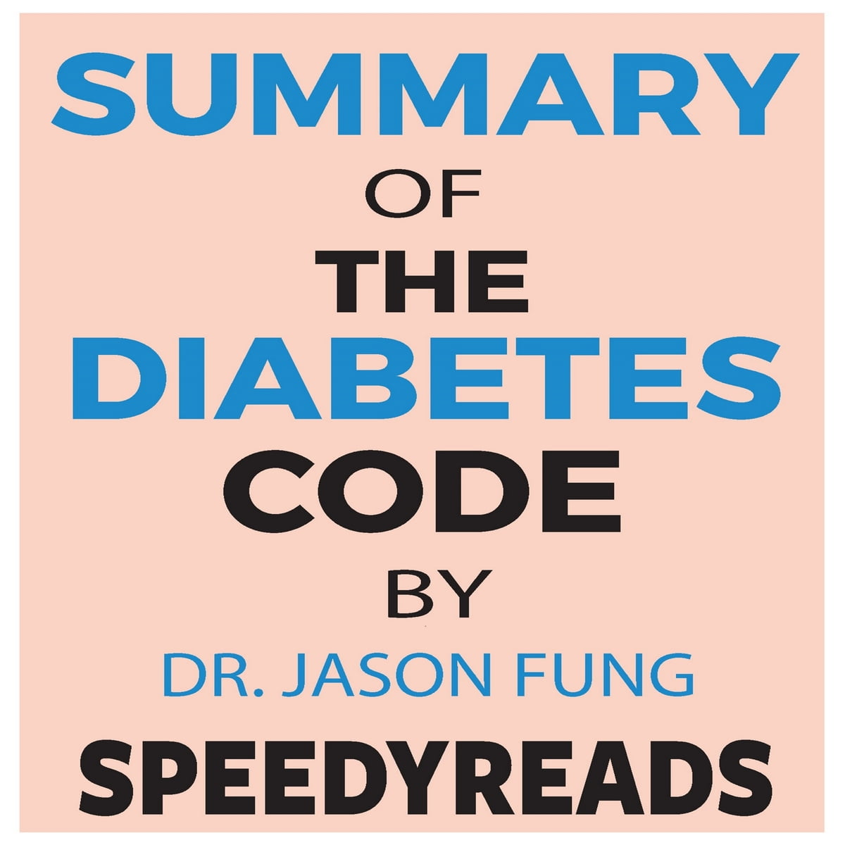Summary of The Diabetes Code: Prevent and Reverse Type 2 Diabetes Naturally  by Jason Fung- Finish Entire Book in 15 Minutes audiobook by SpeedyReads -