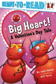 Big Heart! - A Valentine's Day Tale ebook by Joan Holub,Will Terry