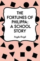 The Fortunes of Philippa: A School Story ebook by Angela Brazil