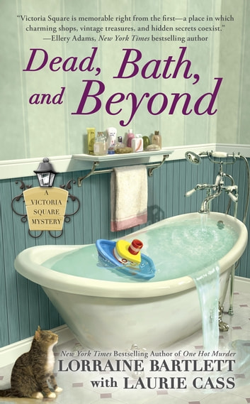 Dead, Bath, and Beyond ebook by Lorraine Bartlett,Laurie Cass