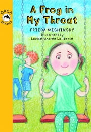 A Frog in My Throat ebook by Frieda Wishinsky,Louise-Andree Laliberte