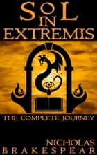 Sol In Extremis: The Complete Journey ebook by Nicholas Brakespear