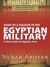 Diary of a Soldier in the Egyptian Military - A peek inside the Egyptian Army ebook by Nubar Aroyan