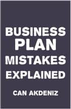 Business Plan Mistakes Explained ebook by Can Akdeniz