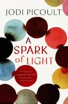 A Spark of Light - the fearless new novel from the Number One bestselling author ebook by Jodi Picoult