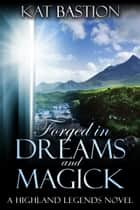 Forged in Dreams and Magick ebook by Kat Bastion