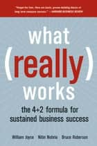 What Really Works ebook by William Joyce,Nitin Nohria,Bruce Roberson