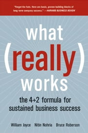 What Really Works - The 4+2 Formula For Sustained Business Success ebook by William Joyce,Nitin Nohria,Bruce Roberson