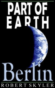 Part of Earth - 004 - Berlin (Simple English Change) ebook by Robert Skyler