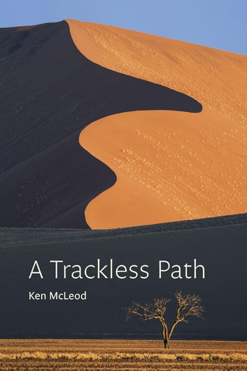 A Trackless Path - A commentary on the great completion (dzogchen) teaching o Jigmé Lingpa's Revelations of Ever-present Good ebook by Ken McLeod