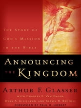 Announcing the Kingdom - The Story of God's Mission in the Bible ebook by Arthur F. Glasser,Charles E. Van Engen,Dean S. Gilliland