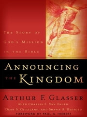 Announcing the Kingdom - The Story of God's Mission in the Bible ebook by Arthur F. Glasser,Charles E. Van Engen,Dean S. Gilliland,Paul Hiebert
