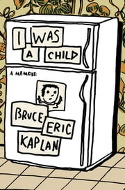 I Was a Child - A Memoir ebook by Bruce Eric Kaplan