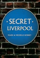 Secret Liverpool ebook by Mark and Michelle Rosney