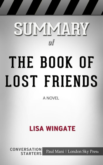 Summary Of The Book Of Lost Friends A Novel By Lisa Wingate Conversation Starters Ebook By Paul Mani 9781005592585 Rakuten Kobo United States