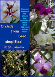 Orchids From Seed Simplified ebook by CD Moulton