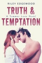 Truth & Temptation - Summer Love Series, #3 ebook by Riley Edgewood