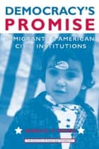 Democracy's Promise: Immigrants and American Civic Institutions ebook by Janelle Wong