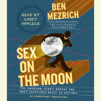 Sex on the Moon - The Amazing Story Behind the Most Audacious Heist in History audiobook by Ben Mezrich