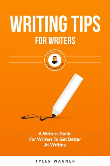 Writing Tips For Writers - Authors Unite Book Series, #2 ebook by Tyler Wagner