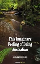 This Imaginary Feeling of Being Australian ebook by Michael Nicholson