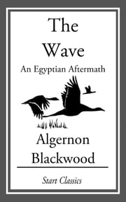 The Wave: An Egyptian Aftermath ebook by Algernon Blackwood