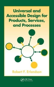 Universal and Accessible Design for Products, Services, and Processes ebook by Erlandson, Robert F.
