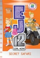 EJ12 Girl Hero 12: Secret Safari ebook by Susannah McFarlane