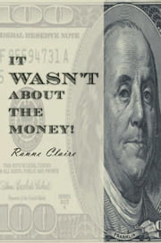 IT WASN'T ABOUT THE MONEY! ebook by Ranne Claire