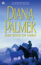 Her Kind of Hero - The Last Mercenary\Matt Caldwell: Texas Tycoon ebook by Diana Palmer