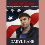 Cultural Cancer: Treating the Disease of Political Correctness audiobook by Daryl Kane