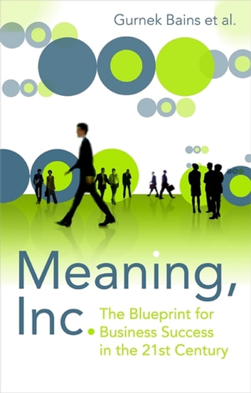 Meaning Inc - The blueprint for business success in the 21st century eBook by Gurnek Bains