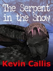The Serpent in the Snow ebook by Callis, Kevin
