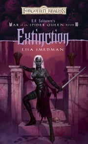 Extinction - R.A. Salvatore Presents The War of the Spider Queen, Book IV ebook by Lisa Smedman
