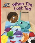 Reading Planet - When Tim Lost Ted - Red B: Galaxy ebook by Amy Sparkes