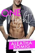 One Night ebook by Aleatha Romig