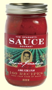 The Spaghetti Sauce Gourmet - 160 Recipes from Four Kinds of Sauce ebook by David Joachim