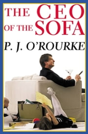 The C.E.O. of the Sofa - From bestselling political humorist P.J.O'Rourke ekitaplar by P. J. O'Rourke