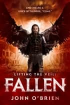 Lifting the Veil: Fallen ebook by John O'Brien