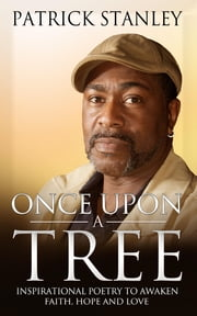 Once Upon a Tree - Inspirational Poetry to Awaken Faith, Hope and Love ebook by Patrick Stanley