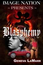 Blasphemy ebook by Geneva LaMarr