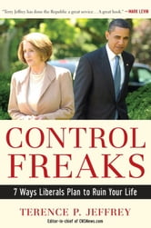 Control Freaks - 7 Ways Liberals Plan to Ruin Your Life ebook by Terry Jeffrey
