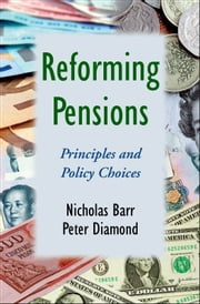 Reforming Pensions : Principles and Policy Choices ebook by Nicholas Barr;Peter Diamond