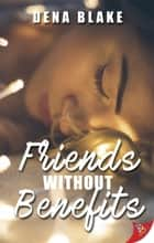 Friends Without Benefits ebook by Dena Blake