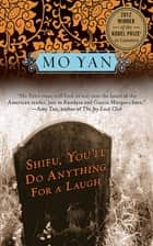 Shifu, You'll Do Anything for a Laugh ebook by Mo Yan, Howard Goldblatt