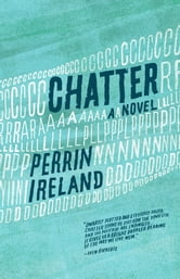 Chatter - A Novel ebook by Perrin Ireland