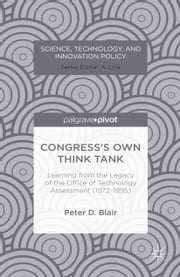 Congress's Own Think Tank - Learning from the Legacy of the Office of Technology Assessment (1972-1995) ebook by P. Blair
