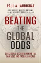 Beating the Global Odds ebook by Paul A. Laudicina,Mukesh Ambani