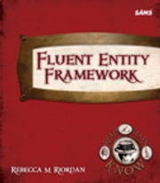 Fluent Entity Framework ebook by Rebecca M. Riordan